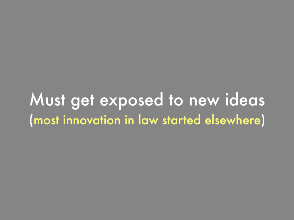 Must get exposed to new ideas (most innovation ...