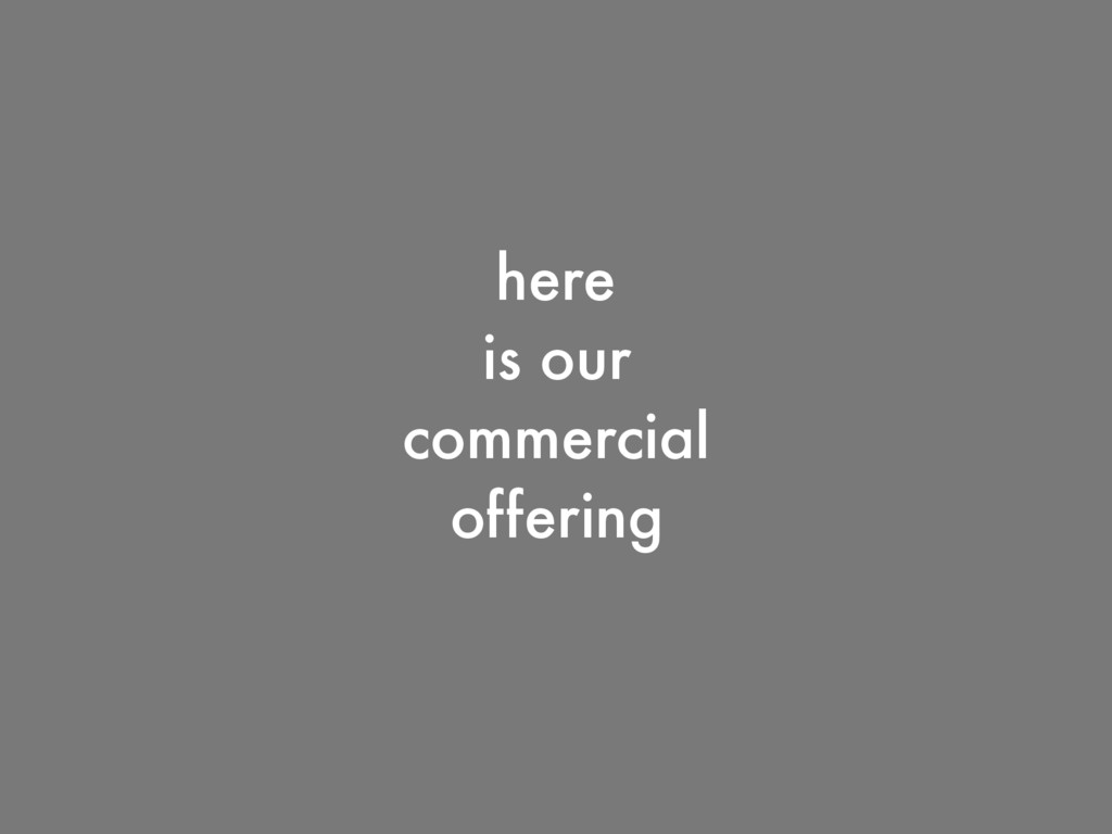 here is our commercial offering
