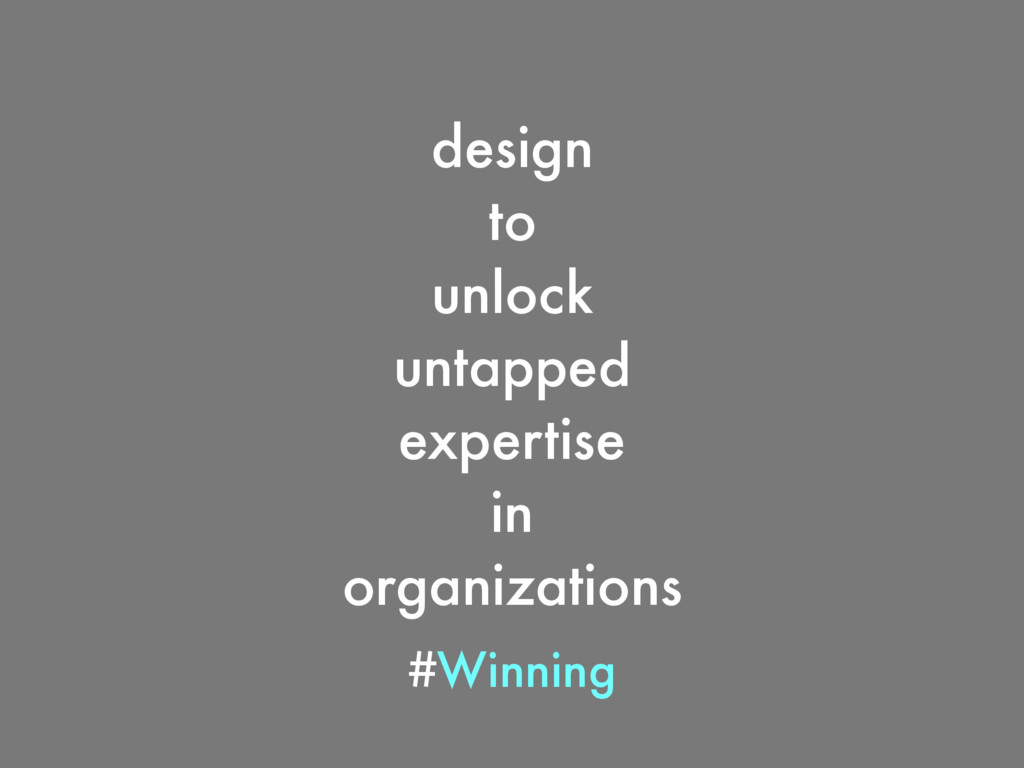 design to unlock untapped expertise in organiza...