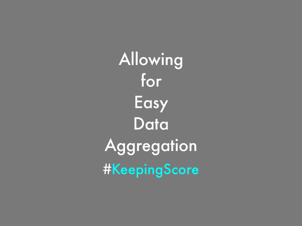 Allowing for Easy Data Aggregation #KeepingScore