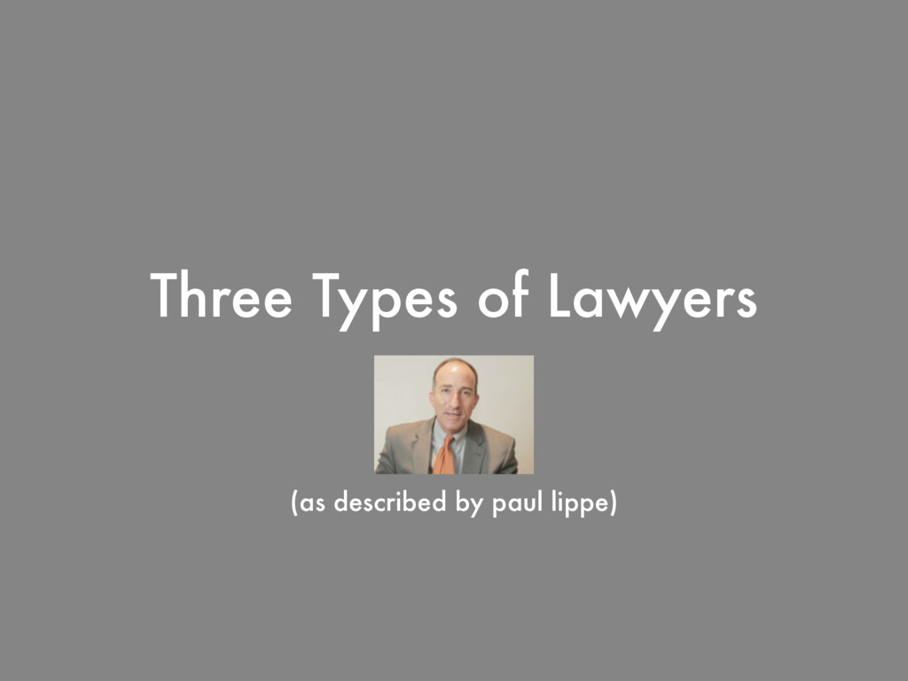 Three Types of Lawyers (as described by paul li...