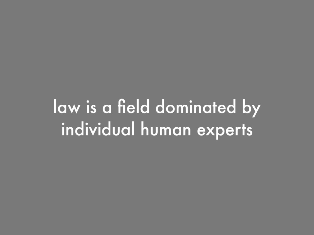 law is a field dominated by individual human exp...