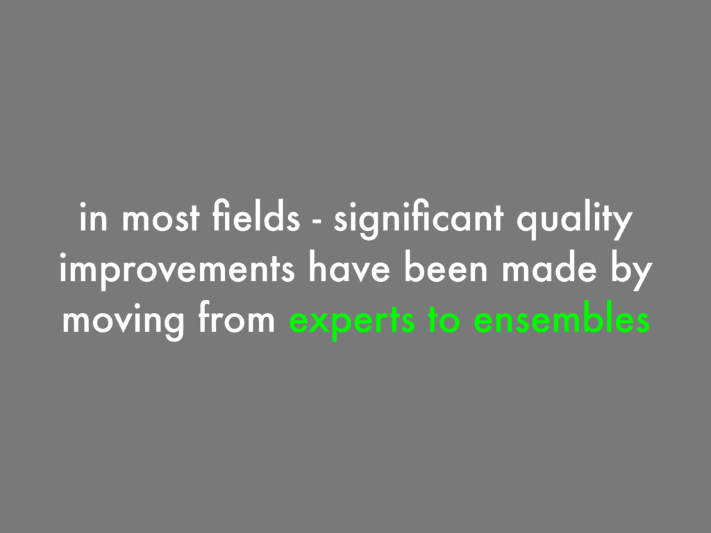 in most fields - significant quality improvements...