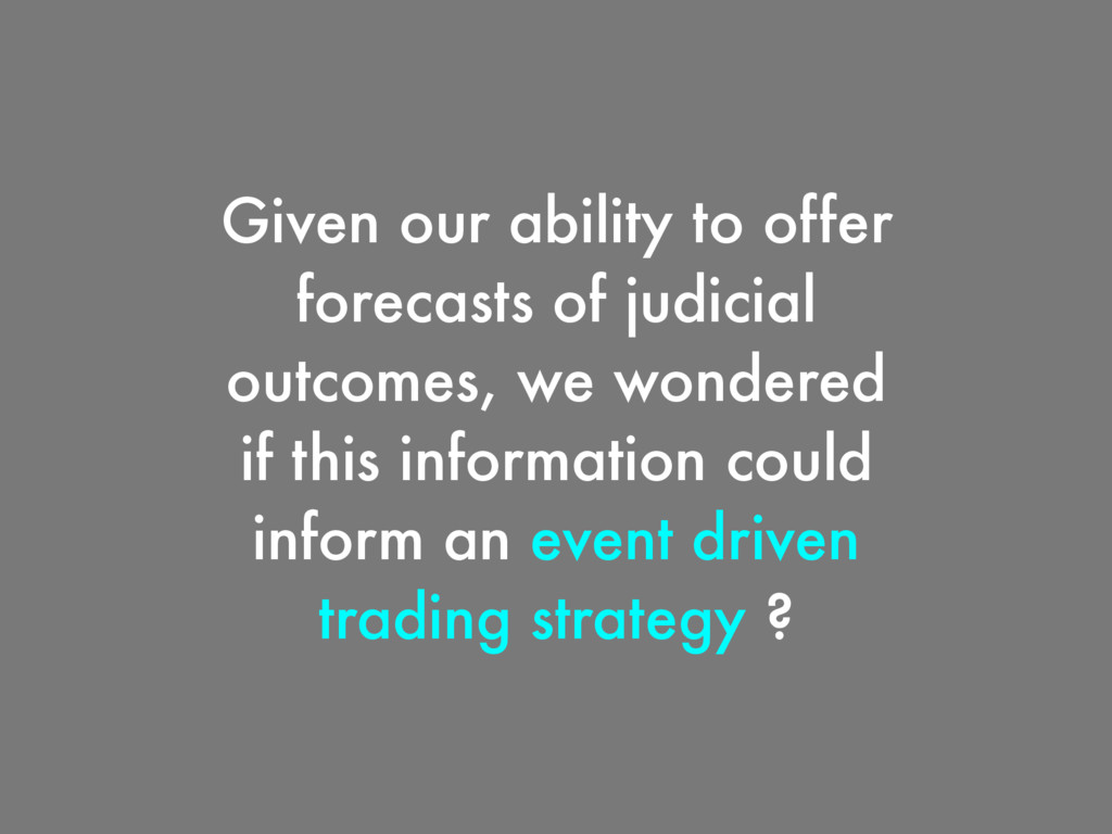 Given our ability to offer forecasts of judicia...