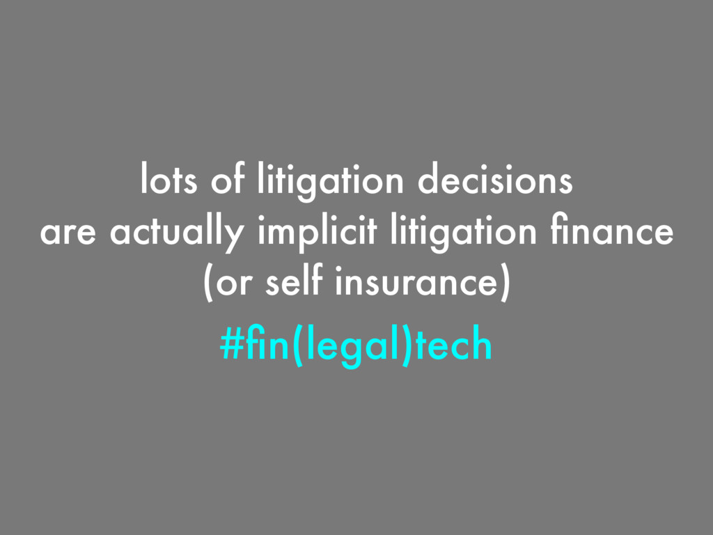 lots of litigation decisions are actually impli...
