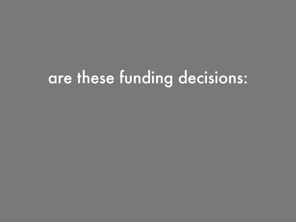 are these funding decisions:
