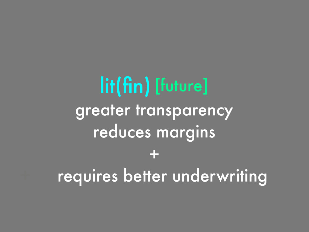 greater transparency reduces margins + requires...