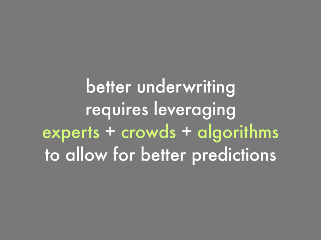 better underwriting requires leveraging experts...