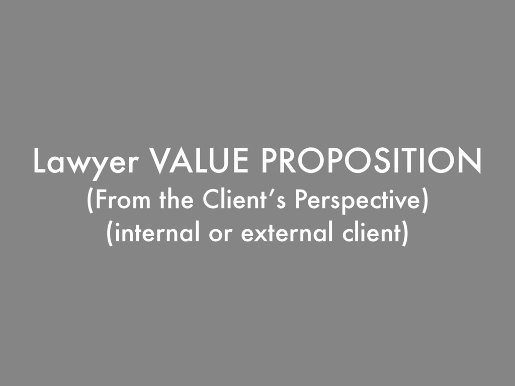 Lawyer VALUE PROPOSITION (From the Client's Per...