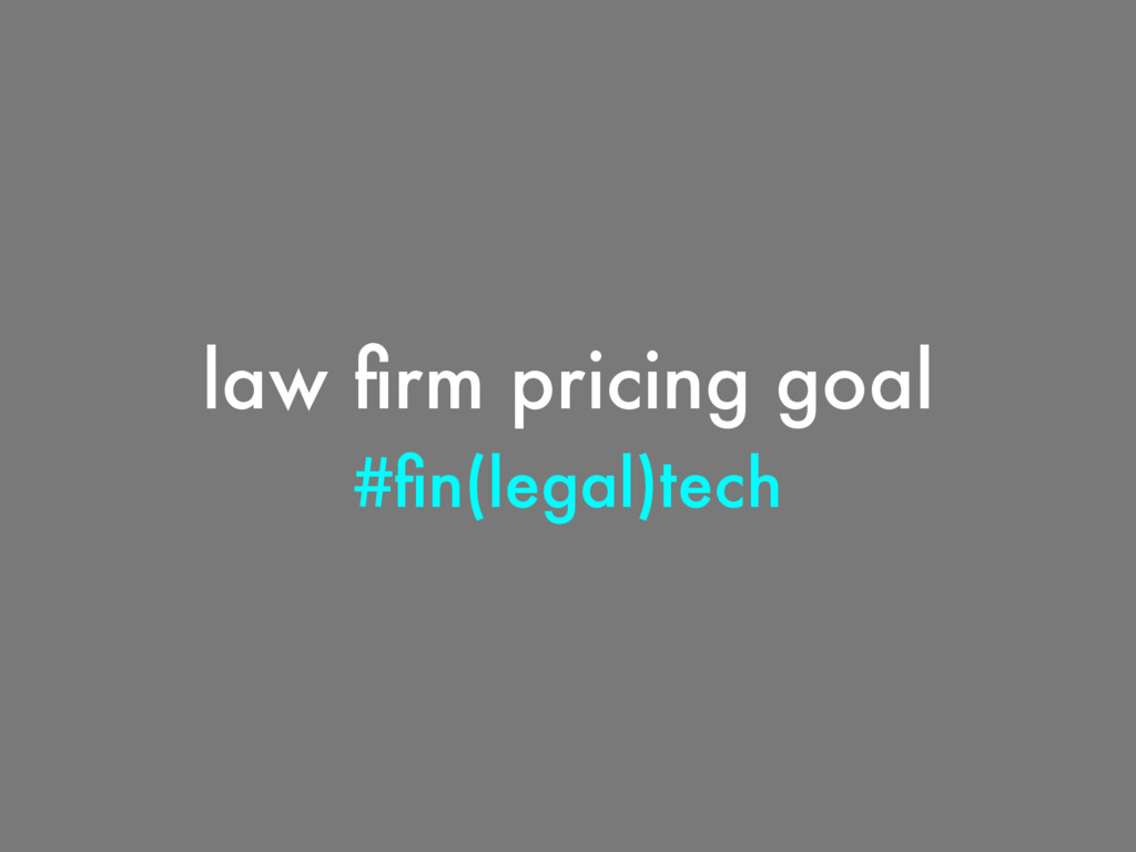 #fin(legal)tech law firm pricing goal