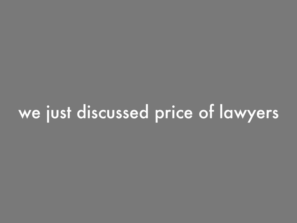 we just discussed price of lawyers
