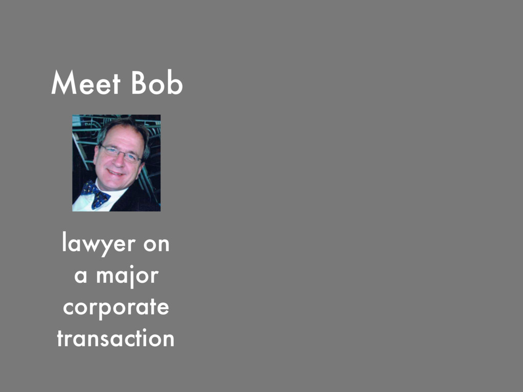 Meet Bob lawyer on a major corporate transaction