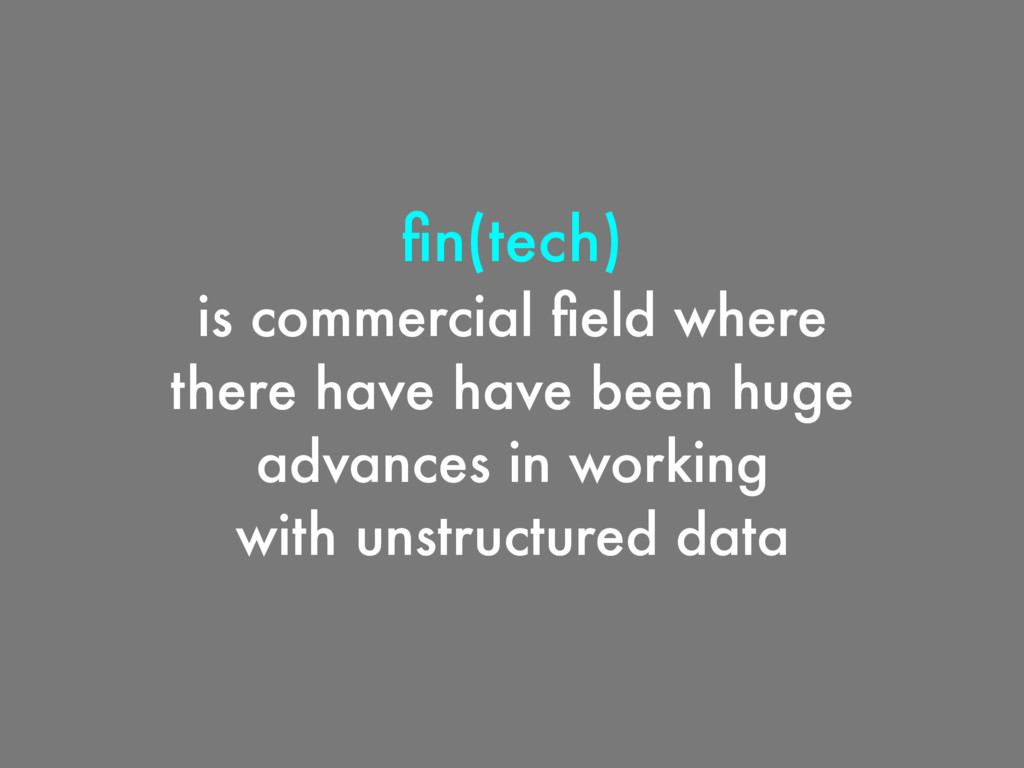 fin(tech) is commercial field where there have ha...