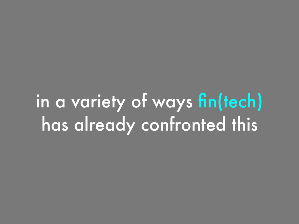 in a variety of ways fin(tech) has already confr...