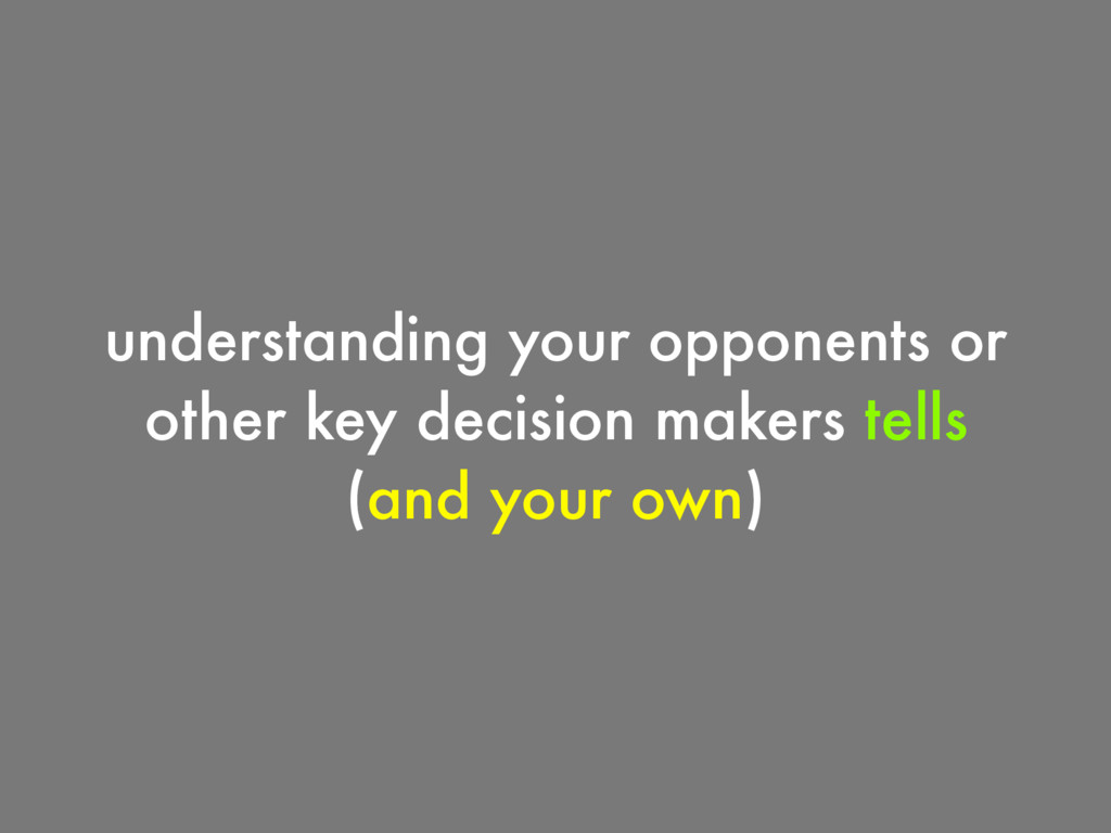 understanding your opponents or other key decis...
