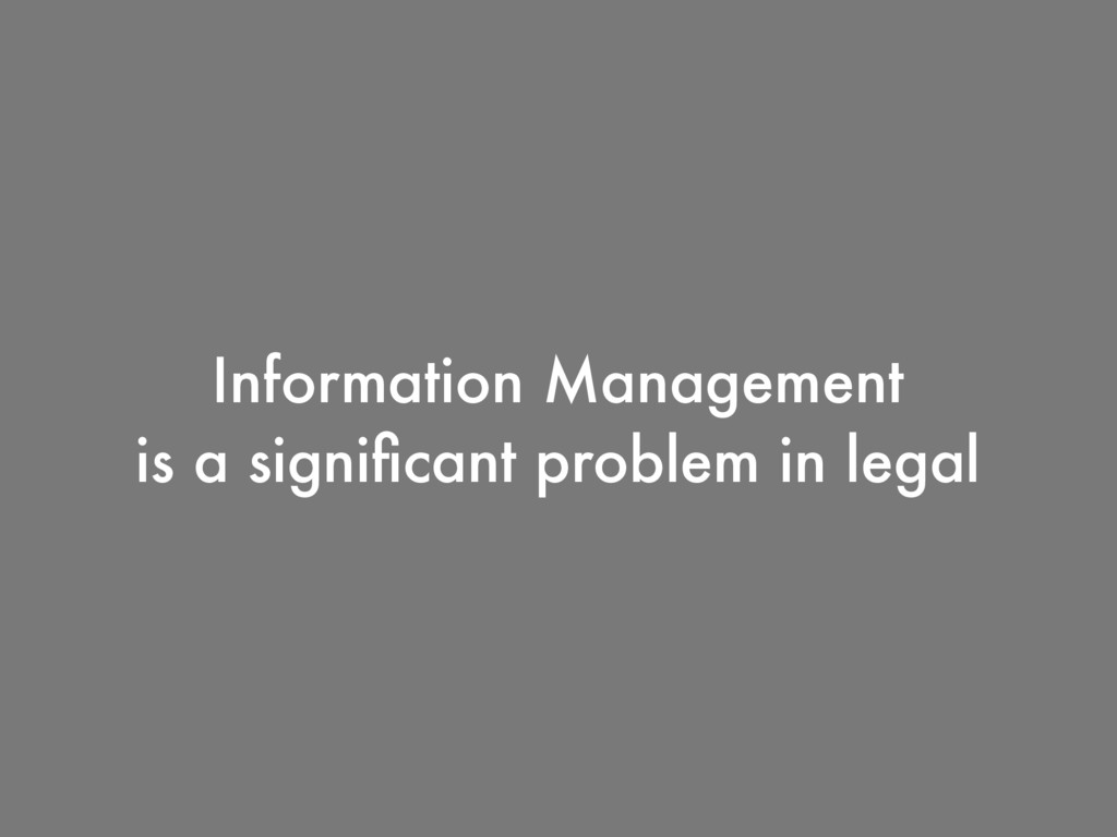 Information Management is a significant problem ...