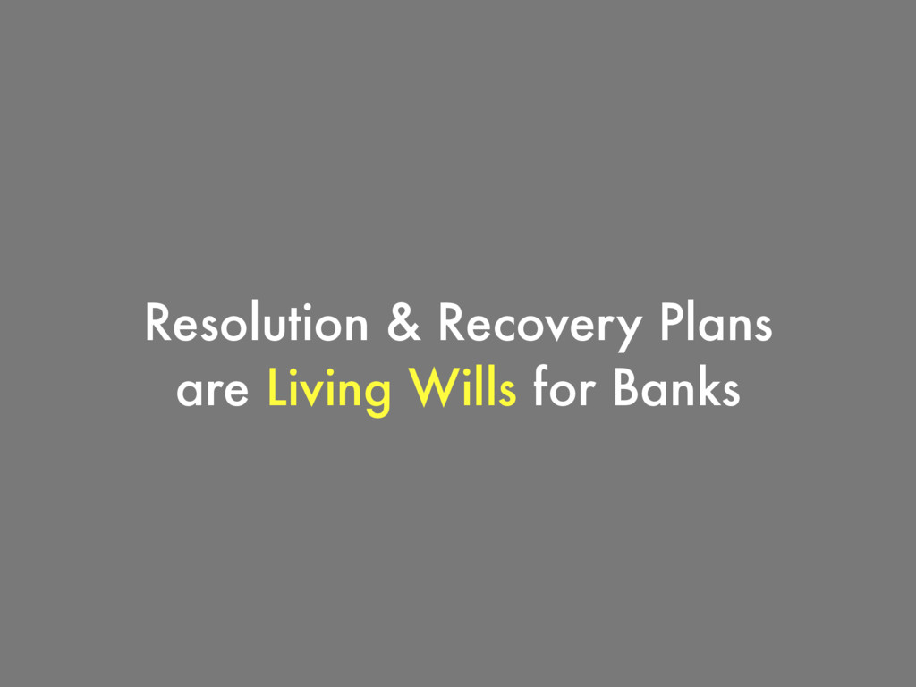 Resolution & Recovery Plans are Living Wills fo...