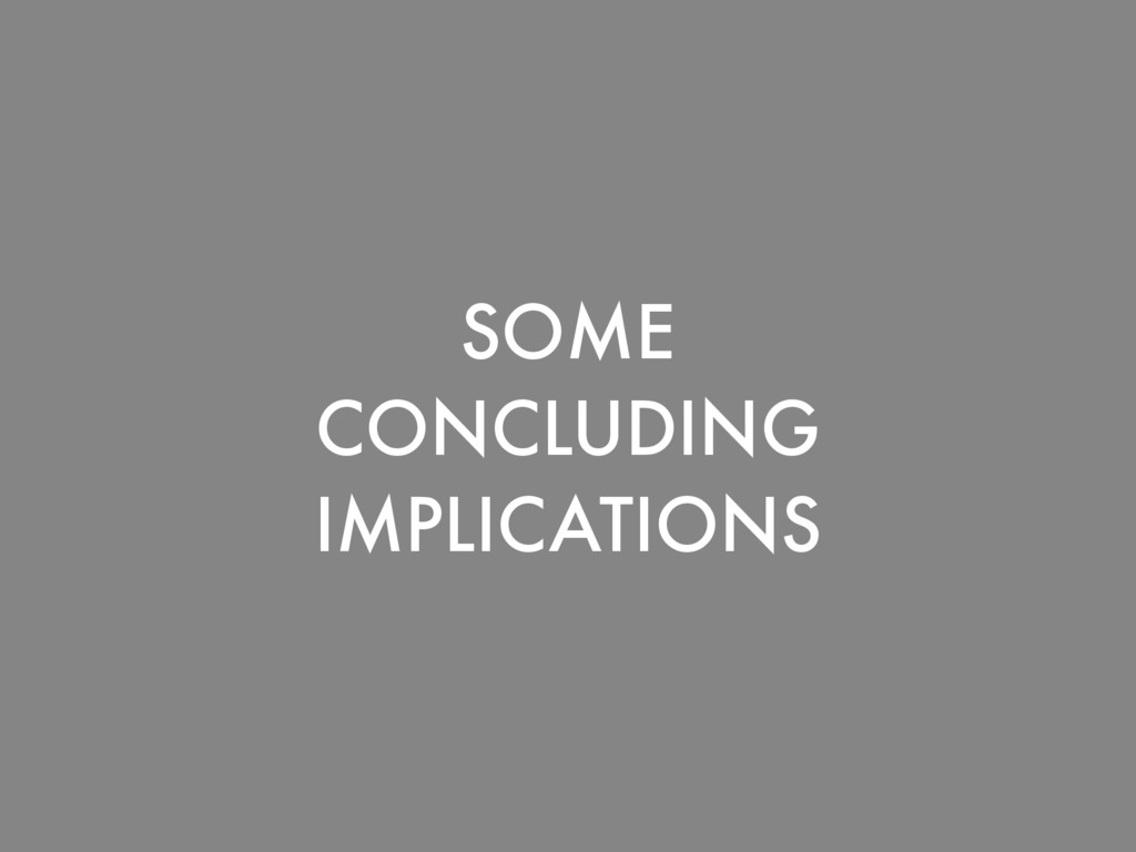 SOME CONCLUDING IMPLICATIONS