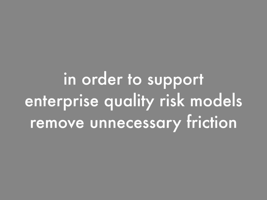 in order to support enterprise quality risk mod...