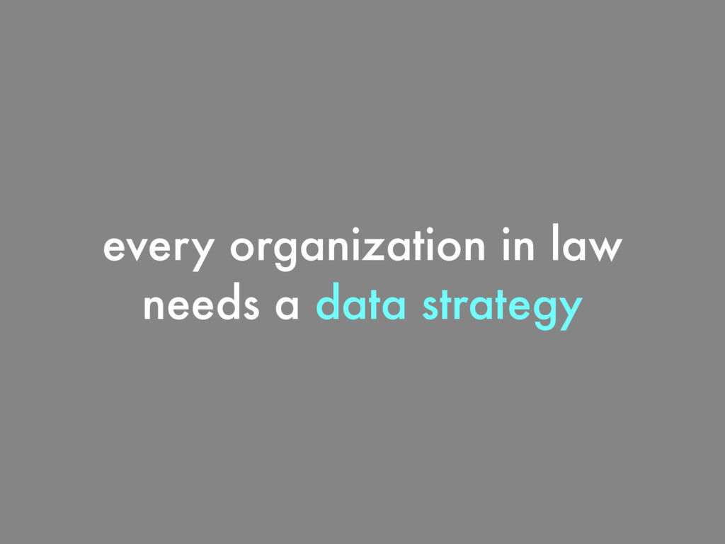 every organization in law needs a data strategy