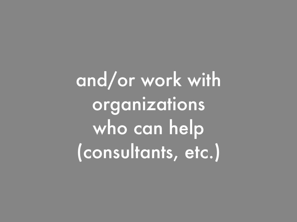and/or work with organizations who can help (co...