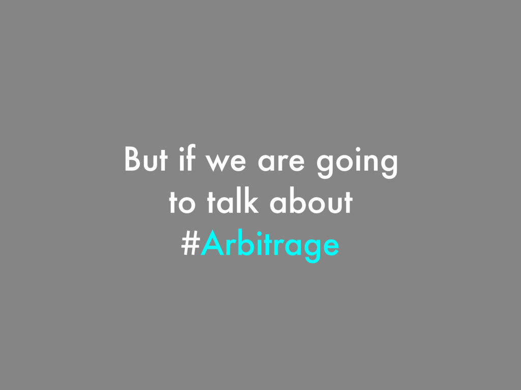 But if we are going to talk about #Arbitrage