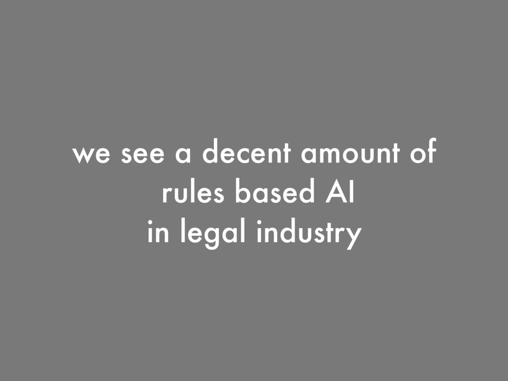 we see a decent amount of rules based AI in leg...