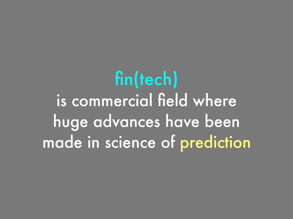 fin(tech) is commercial field where huge advances...