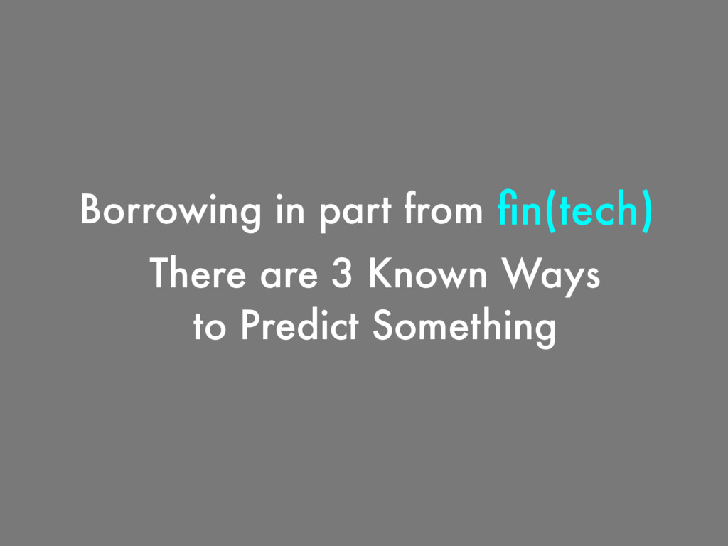 There are 3 Known Ways to Predict Something fin(...