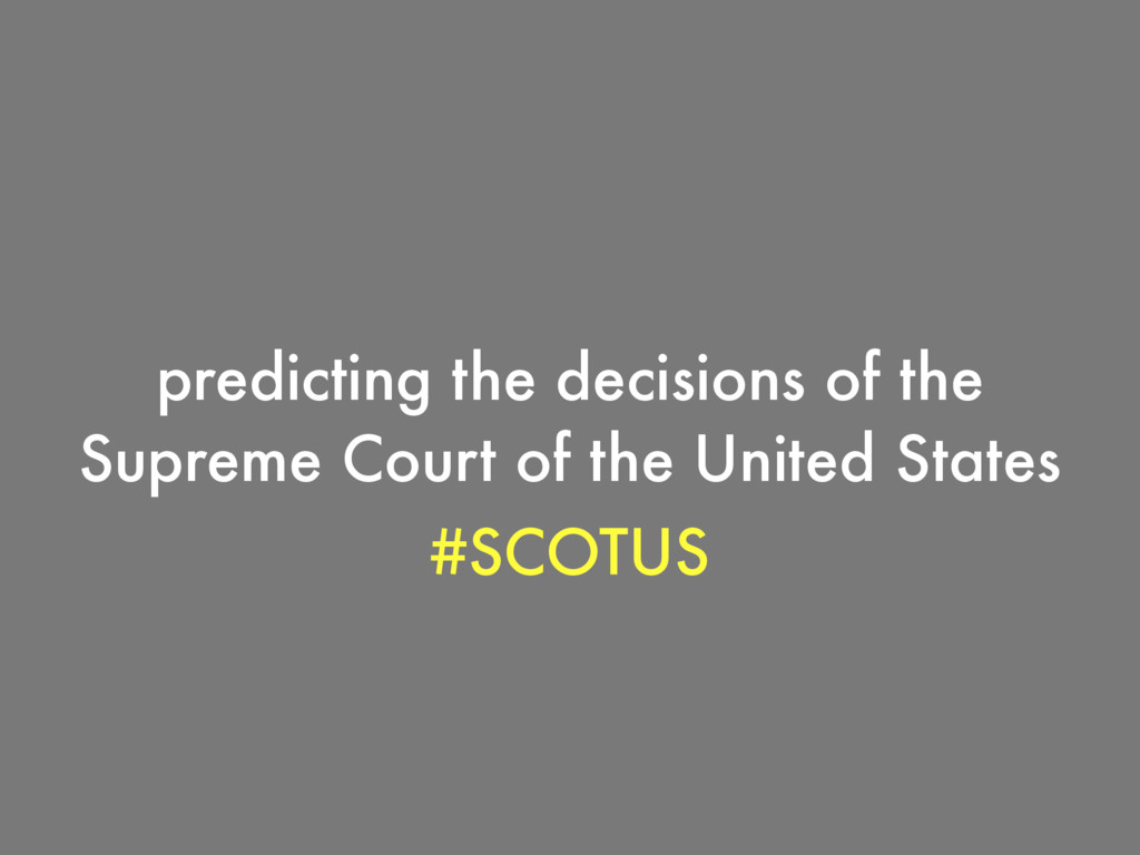 predicting the decisions of the Supreme Court o...