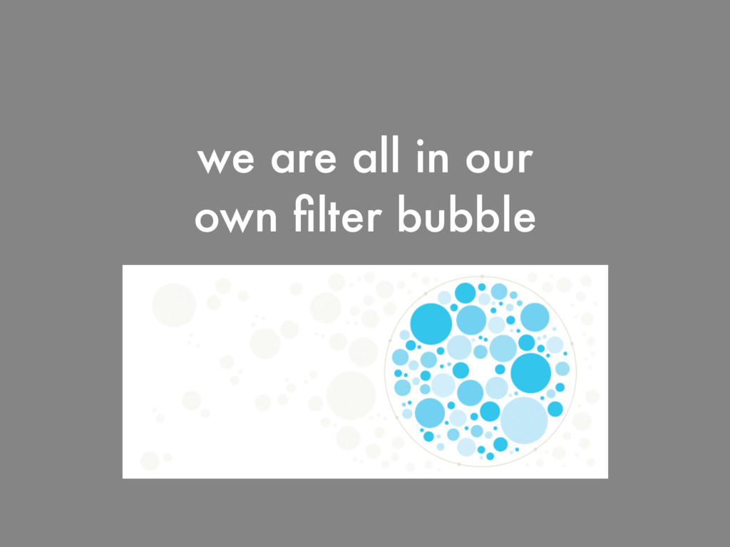 we are all in our own filter bubble