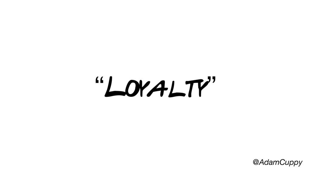 """@AdamCuppy """"Loyalty"""""""