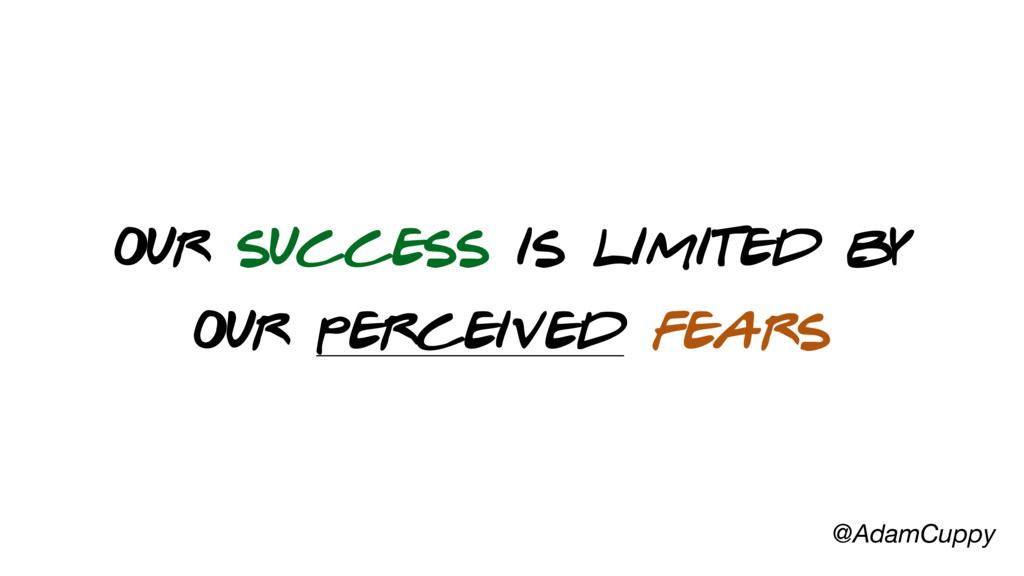 @AdamCuppy our success is limited by our percei...