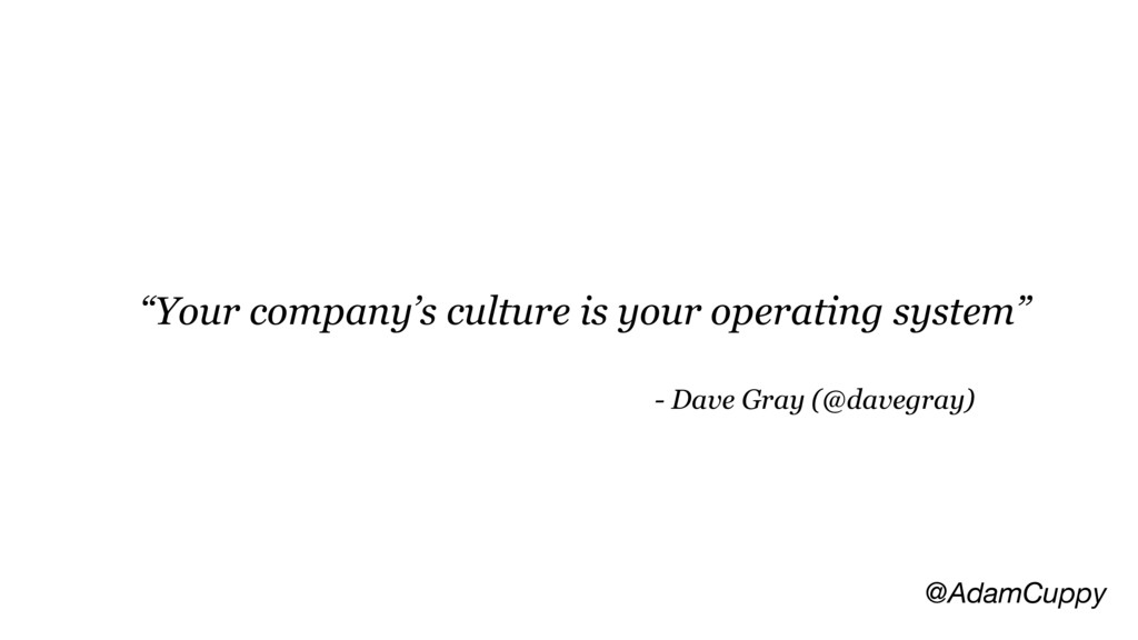 """@AdamCuppy """"Your company's culture is your oper..."""
