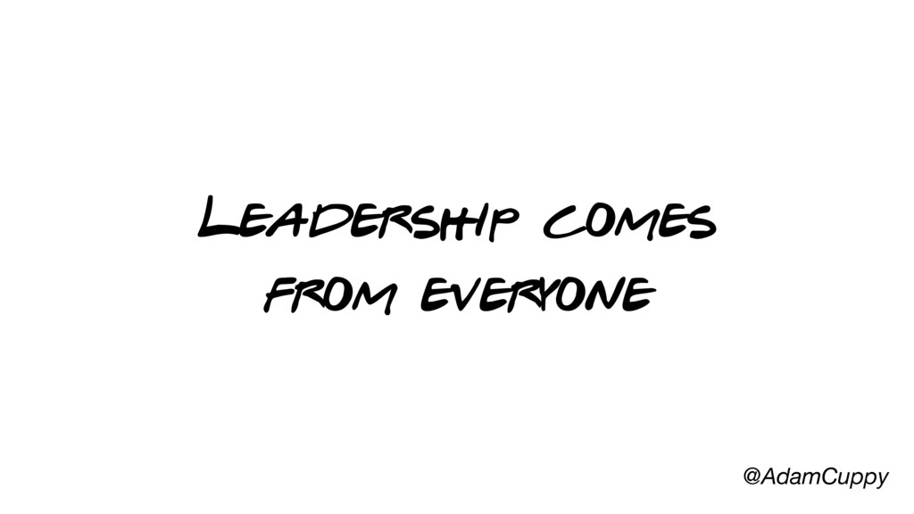 @AdamCuppy Leadership comes from everyone