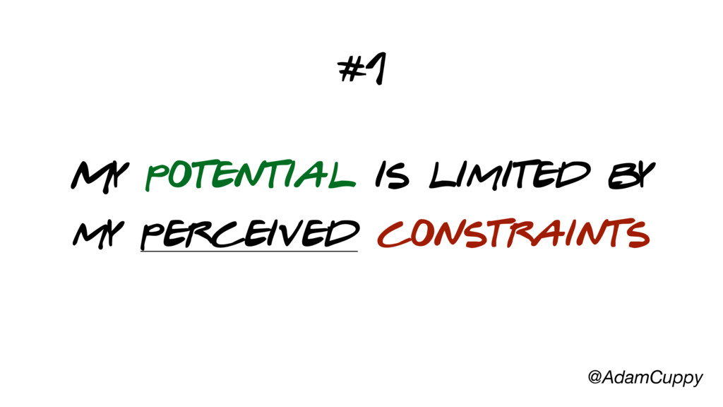 @AdamCuppy My potential is limited by my percei...