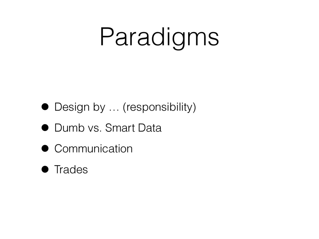 Paradigms • Design by … (responsibility) • Dumb...