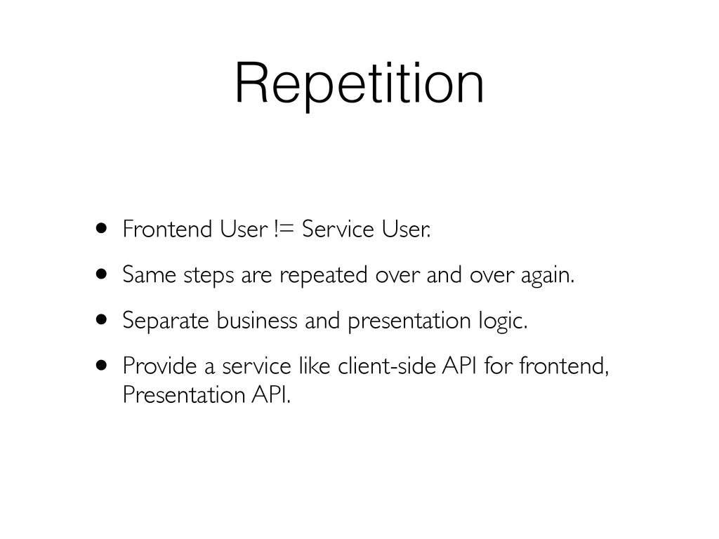 Repetition • Frontend User != Service User. • S...