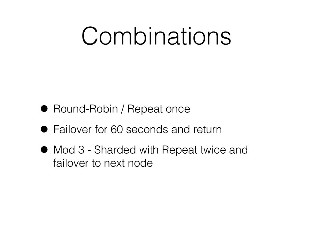 Combinations • Round-Robin / Repeat once • Fail...