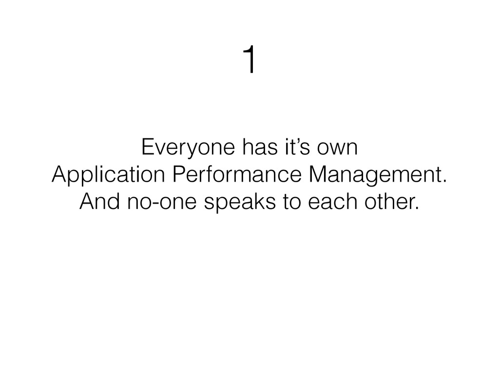 1 Everyone has it's own Application Performance...