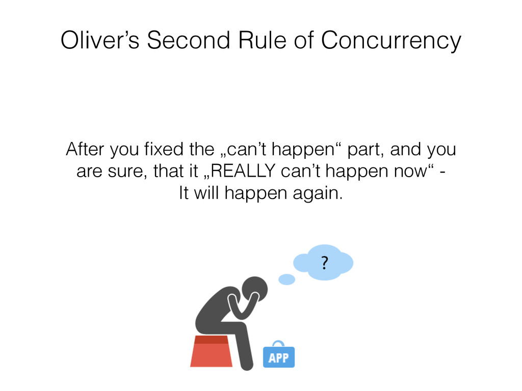 Oliver's Second Rule of Concurrency After you fi...
