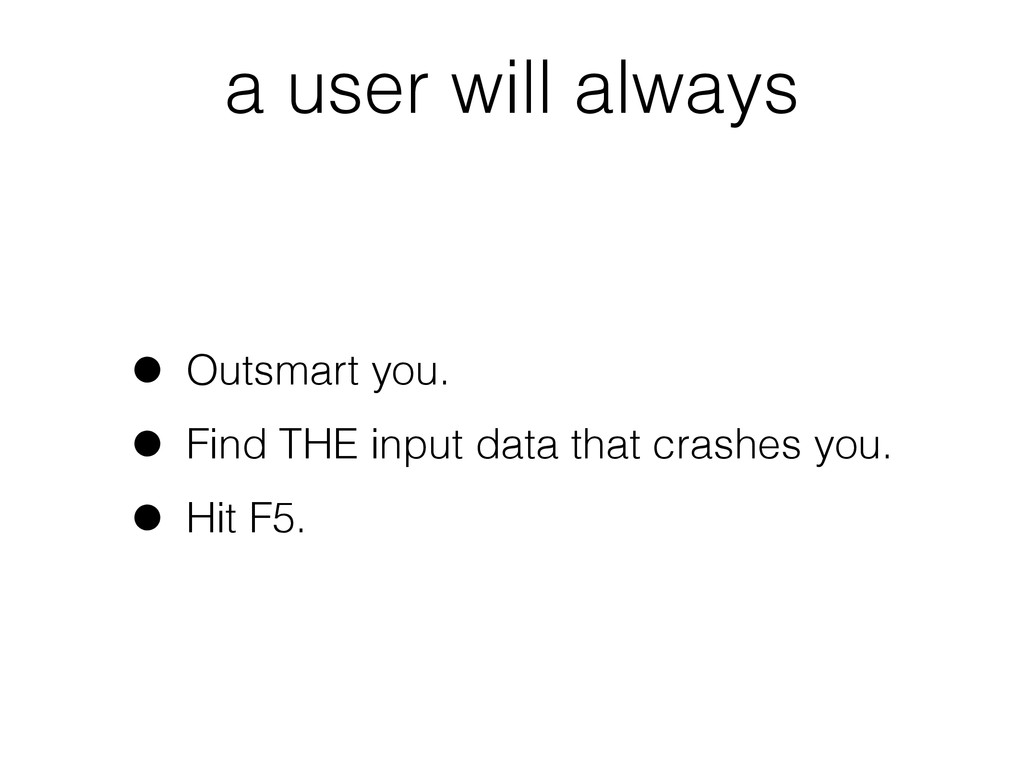a user will always • Outsmart you. • Find THE i...