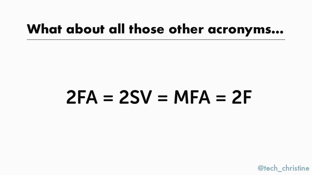 @tech_christine 2FA = 2SV = MFA = 2F What about...