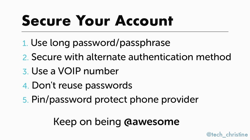 @tech_christine Secure Your Account 1. Use long...