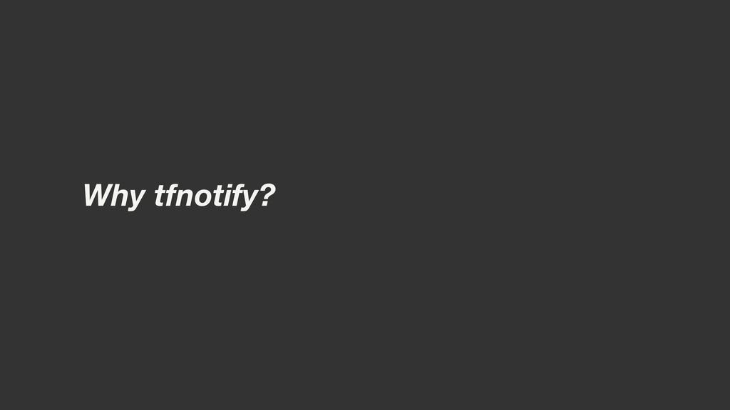 Why tfnotify?