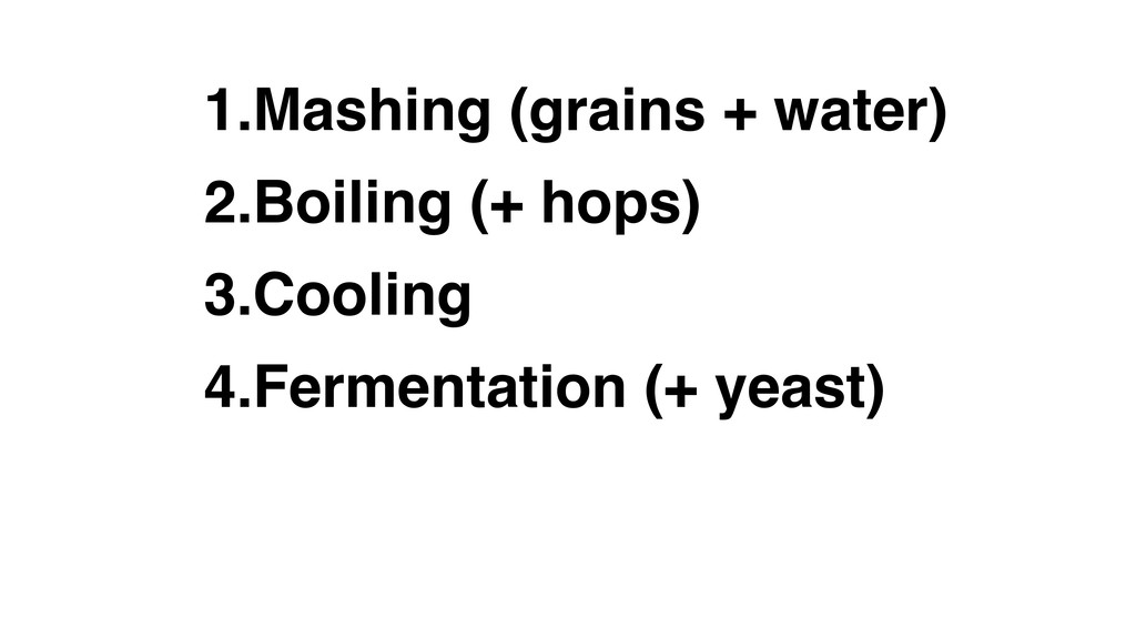 1.Mashing (grains + water) 2.Boiling (+ hops) 3...