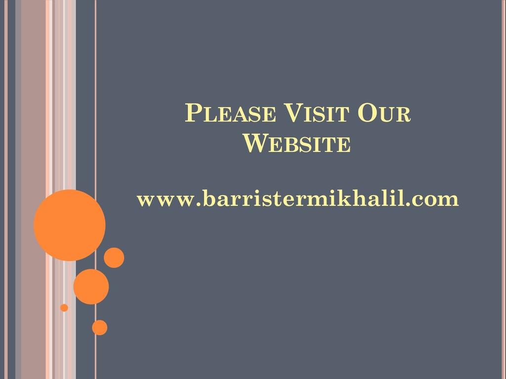 PLEASE VISIT OUR WEBSITE www.barristermikhalil....
