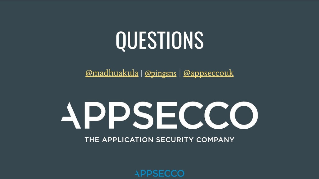 QUESTIONS @madhuakula | @pingsns | @appseccouk