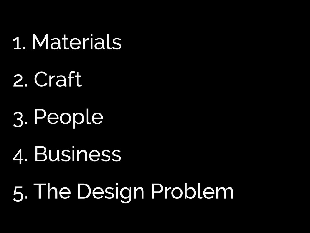 1. Materials 2. Craft 3. People 4. Business 5. ...
