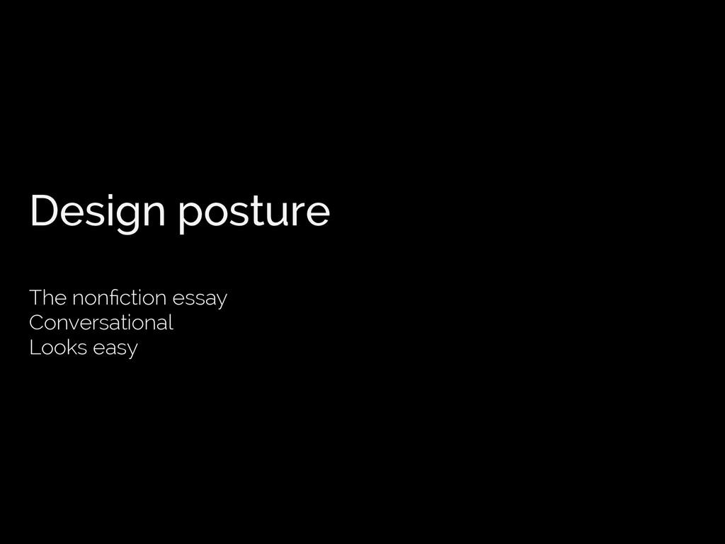 Design posture The nonfiction essay Conversation...